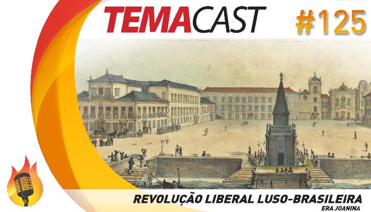 Temacast #125 – Revolução Liberal Luso-Brasileira (Era Joanina)